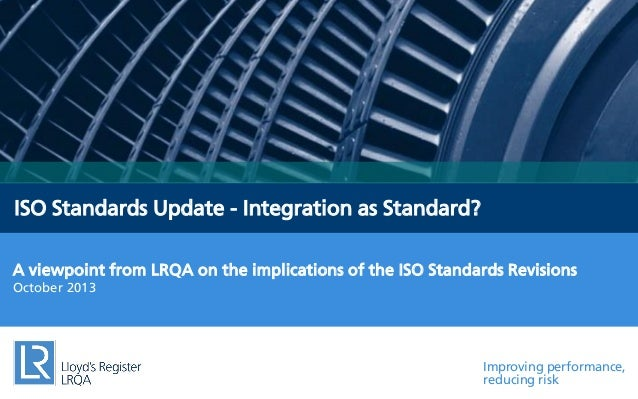 ISO Standards Update - Integration as Standard? A viewpoint from LRQA on the implications of the ISO Standards Revisions O...