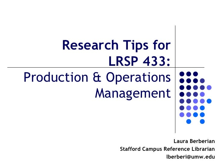 Research Tips for             LRSP 433:Production & Operations           Management                                   Laur...