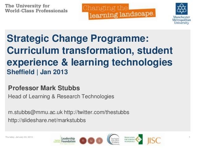 Strategic Change Programme: Curriculum transformation, student experience & learning technologies Sheffield | Jan 2013  Pr...