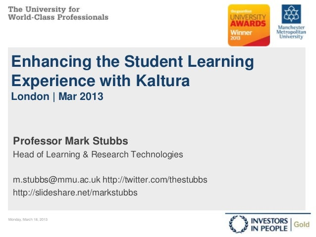 Enhancing the Student Learning Experience with Kaltura London | Mar 2013  Professor Mark Stubbs  Head of Learning & Resear...