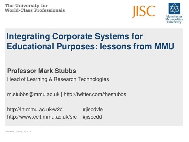 Thursday, January 29, 2015 1 Integrating Corporate Systems for Educational Purposes: lessons from MMU Professor Mark Stubb...