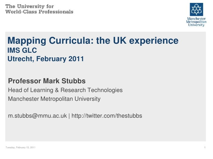 Mapping Curricula: the UK experience IMS GLC Utrecht, February 2011  Professor Mark Stubbs  Head of Learning & Research Te...
