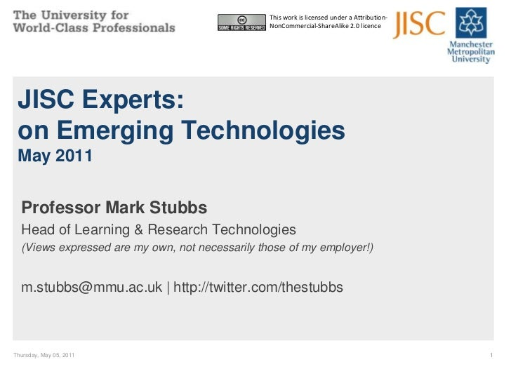 Wednesday, May 04, 2011<br />1<br />JISC Experts: Emerging TechnologiesMay 2011<br />Professor Mark Stubbs<br />Head of Le...