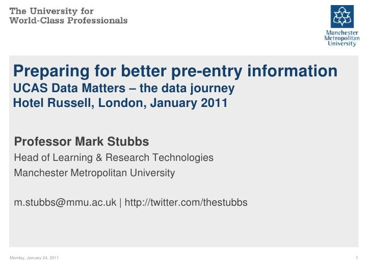 Preparing for better pre-entry information UCAS Data Matters – the data journey Hotel Russell, London, January 2011 Profes...