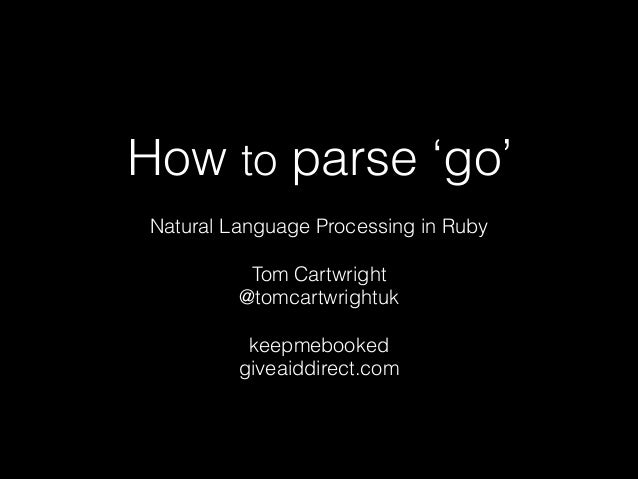 How to parse 'go' Natural Language Processing in Ruby Tom Cartwright @tomcartwrightuk !  keepmebooked giveaiddirect.com