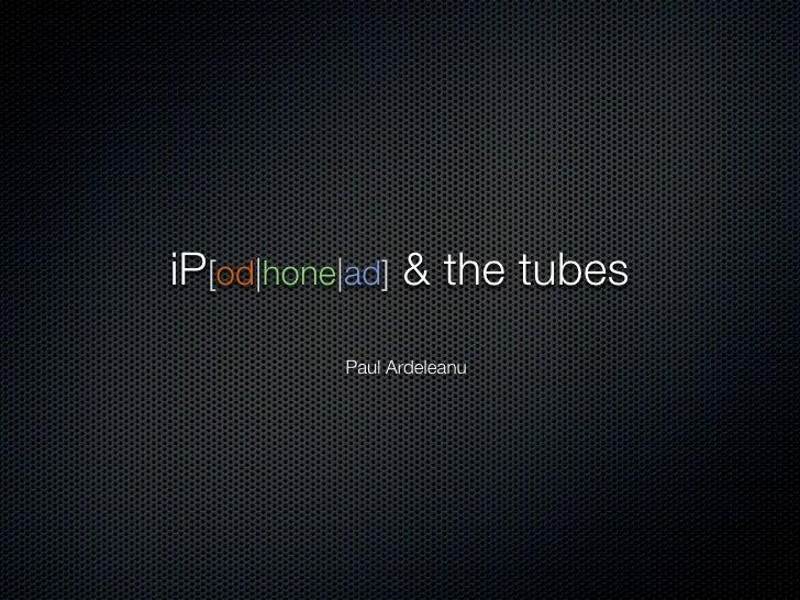 iP[od|hone|ad] & the tubes          Paul Ardeleanu