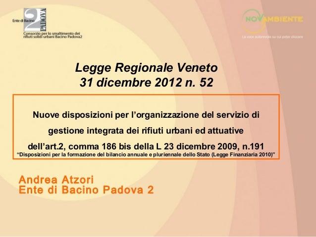 Andrea AtzoriEnte di Bacino Padova 2Legge Regionale Veneto31 dicembre 2012 n. 52Nuove disposizioni per l'organizzazione de...