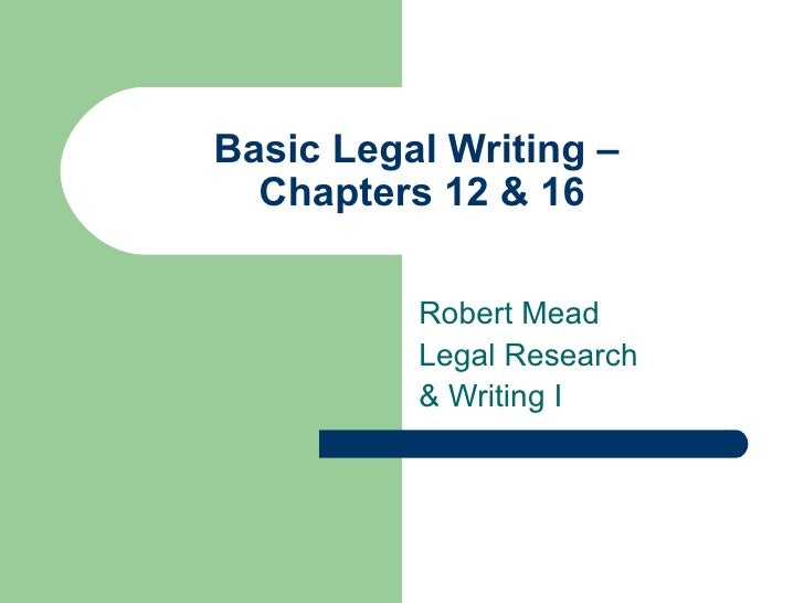 Basic Legal Writing –  Chapters 12 & 16 Robert Mead Legal Research  & Writing I