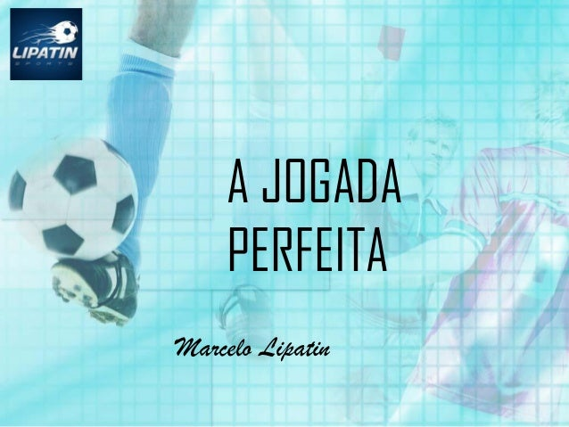 A JOGADA PERFEITA Marcelo Lipatin