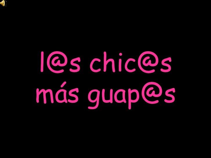 l@s chic@s más guap@s