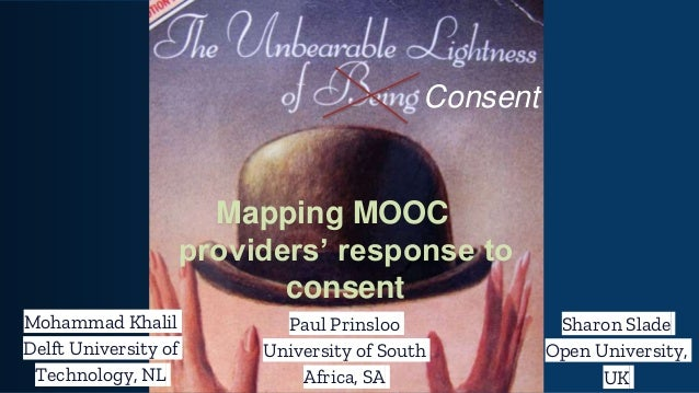 Mapping MOOC providers' response to consent Mohammad Khalil Delft University of Technology, NL Paul Prinsloo University of...