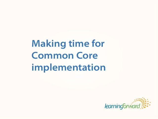 Source: Armstrong, A. (2013, Spring). Making time for Common Core implementation. TheLearningSystem8(3). (p. ). Title Body...