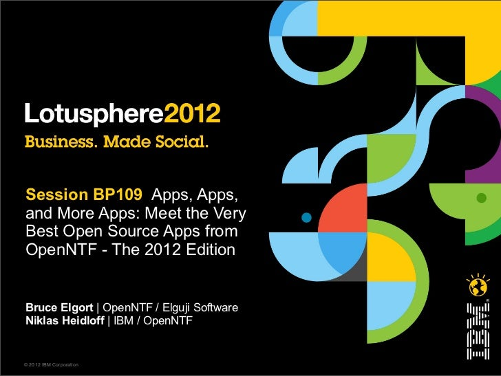 Session BP109 Apps, Apps,and More Apps: Meet the VeryBest Open Source Apps fromOpenNTF - The 2012 EditionBruce Elgort   Op...
