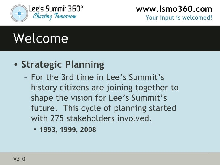 Welcome <ul><li>Strategic Planning </li></ul><ul><ul><li>For the 3rd time in Lee's Summit's  history citizens are joining ...
