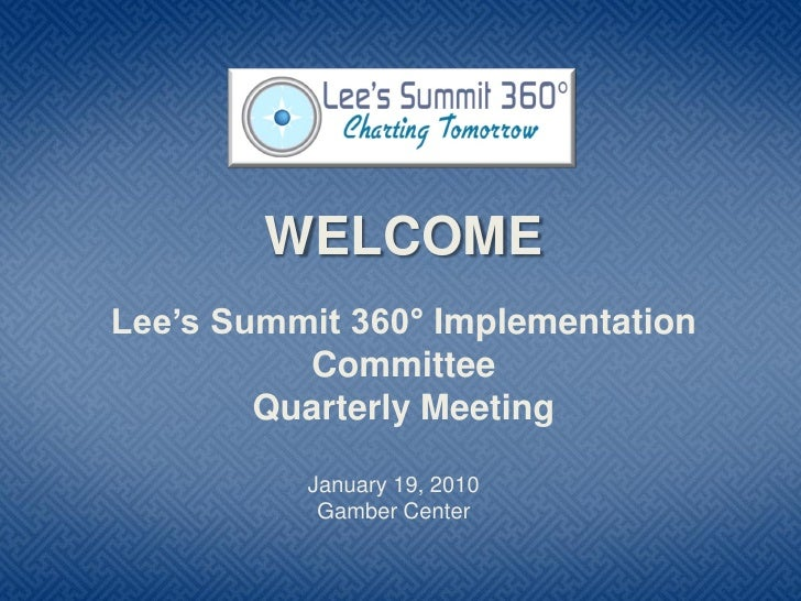 WELCOME Lee's Summit 360° Implementation           Committee         Quarterly Meeting            January 19, 2010        ...