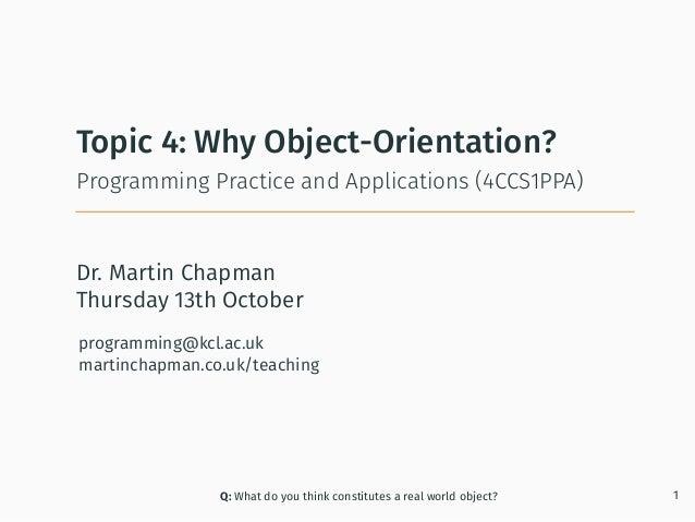 Dr. Martin Chapman programming@kcl.ac.uk martinchapman.co.uk/teaching Programming Practice and Applications (4CCS1PPA) Top...
