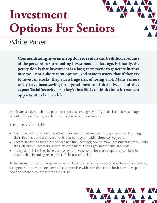 Investment Options For Seniors White Paper Communicatinginvestmentoptionstoseniorscanbedifficultbecause of the perception ...