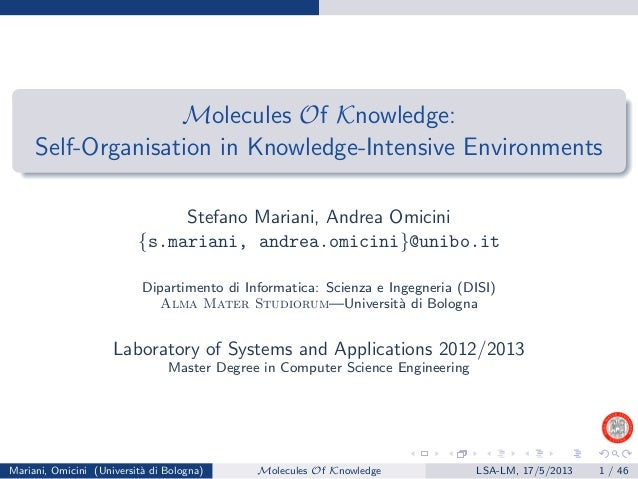 Molecules Of Knowledge:Self-Organisation in Knowledge-Intensive EnvironmentsStefano Mariani, Andrea Omicini{s.mariani, and...