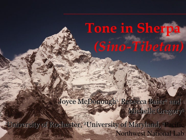 Tone in Sherpa  (Sino-Tibetan) Joyce McDonough 1,  Rebecca Baier 2  and  Michelle Gregory 3 1 University of Rochester,  2 ...