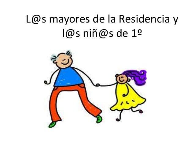 L@s mayores de la Residencia y l@s niñ@s de 1º
