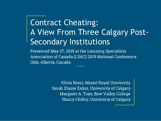 Contract Cheating: A View From Three Calgary Post- Secondary Institutions Presented May 27, 2019 at the Learning Specialis...