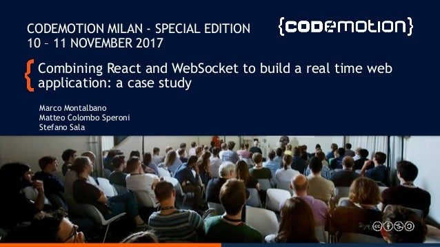 Combining React and WebSocket to build a real time web application: a case study Marco Montalbano Matteo Colombo Speroni S...