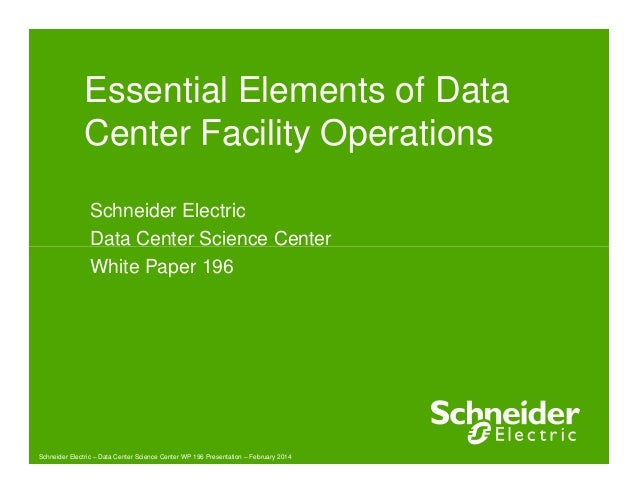 Essential Elements of Data Center Facility Operations Schneider Electric Data Center Science Center Schneider Electric – D...