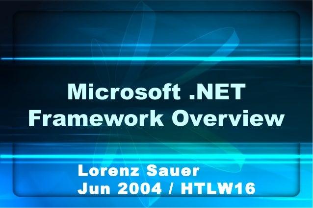 Microsoft .NETFramework Overview   Lorenz Sauer   Jun 2004 / HTLW16