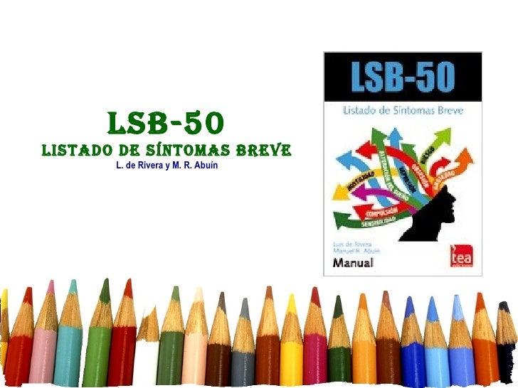 LSB-50LiStado de SíntomaS Breve       L. de Rivera y M. R. Abuín