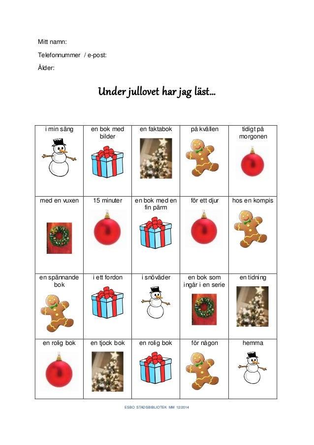 ESBO STADSBIBLIOTEK MW 12/2014  Mitt namn:  Telefonnummer / e-post:  Ålder:  Under jullovet har jag läst…  i min säng  en ...