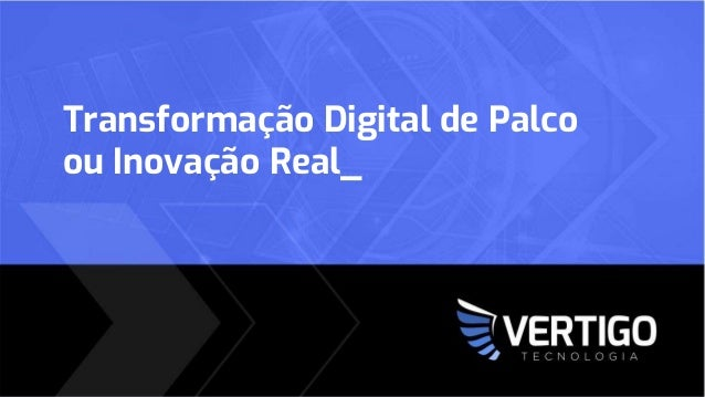 Transformação Digital de Palco ou Inovação Real_