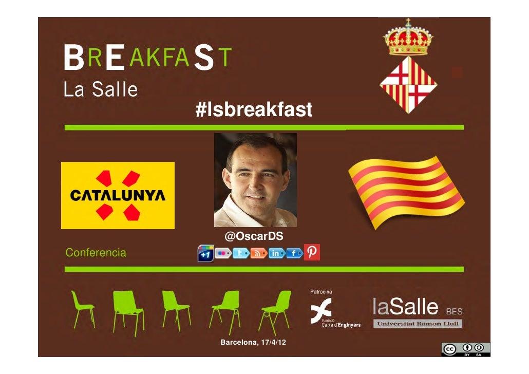 #lsbreakfast                 @OscarDSConferencia                Barcelona, 17/4/12