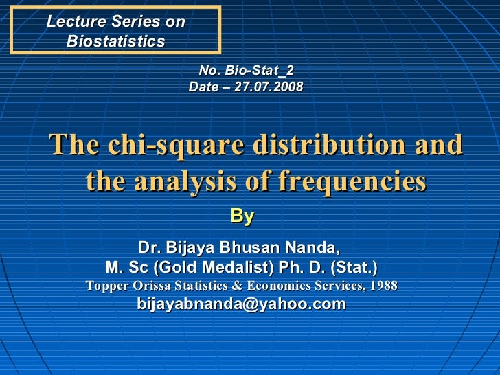 Lecture Series on  Biostatistics                     No. Bio-Stat_2                    Date – 27.07.2008The chi-square dis...