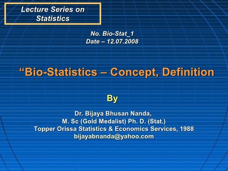 "Lecture Series on    Statistics                     No. Bio-Stat_1                    Date – 12.07.2008""Bio-Statistics – C..."