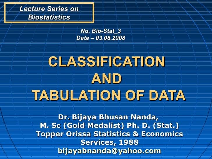 Lecture Series on  Biostatistics                 No. Bio-Stat_3                Date – 03.08.2008     CLASSIFICATION       ...