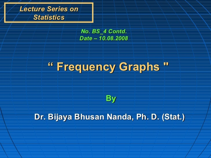 """Lecture Series on    Statistics                    No. BS_4 Contd.                    Date – 10.08.2008        """" Frequency..."""