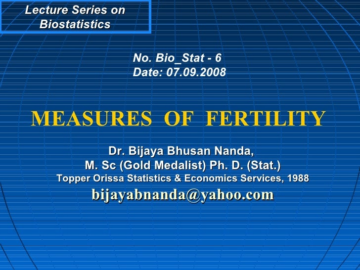 Lecture Series on  Biostatistics                    No. Bio_Stat - 6                    Date: 07.09.2008MEASURES OF FERTIL...