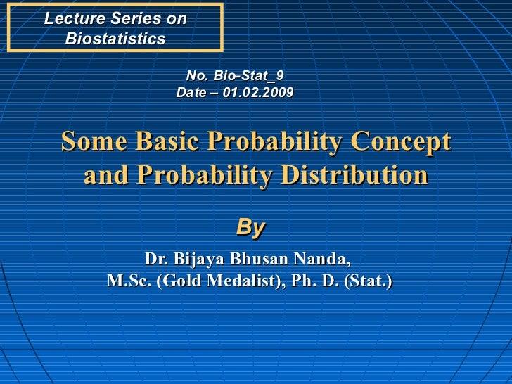 Lecture Series on  Biostatistics                No. Bio-Stat_9               Date – 01.02.2009  Some Basic Probability Con...