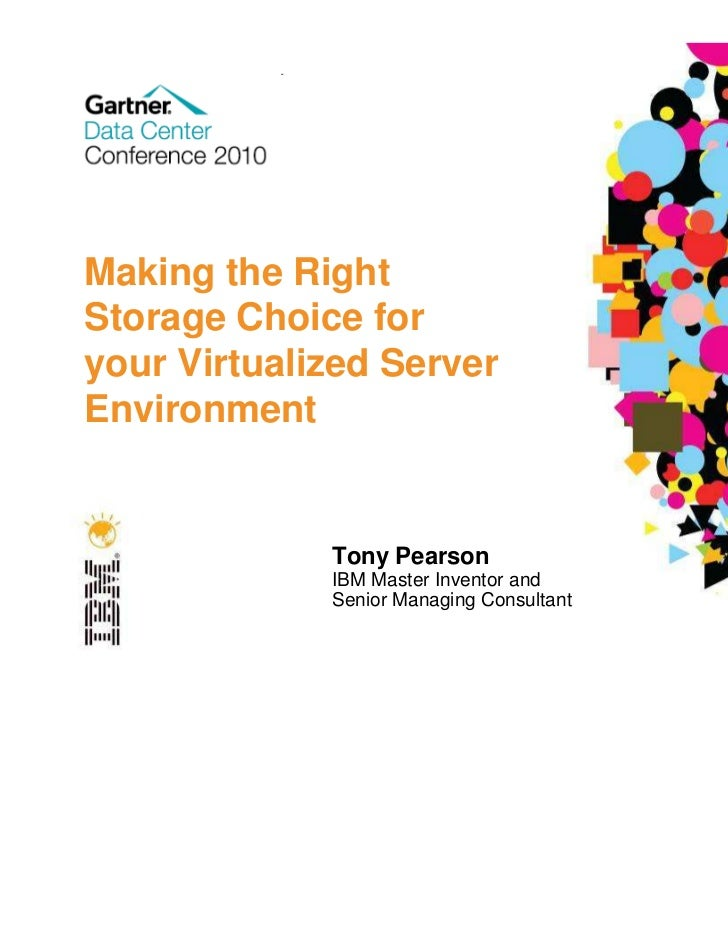 Making the RightStorage Choice foryour Virtualized ServerEnvironment             Tony Pearson             IBM Master Inven...