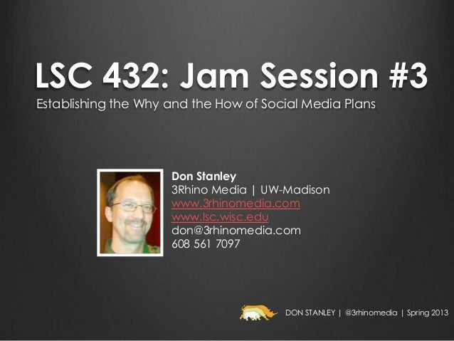 LSC 432: Jam Session #3Establishing the Why and the How of Social Media Plans                     Don Stanley             ...