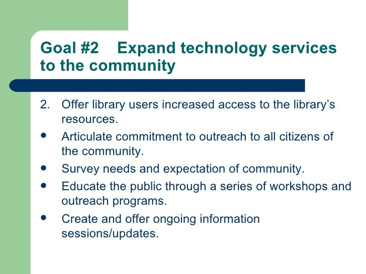 Goal #2  Expand technology services to the community   <ul><li>2. Offer library users increased access to the library's re...