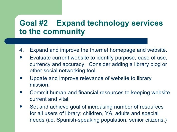 Goal #2  Expand technology services to the community   <ul><li>4. Expand and improve the Internet homepage and website. </...