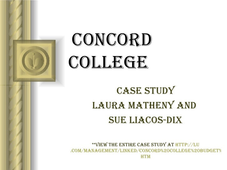 Concord College Case Study Laura Matheny and  Sue Liacos-Dix **view the entire case study at  http:// lu .com/management/L...