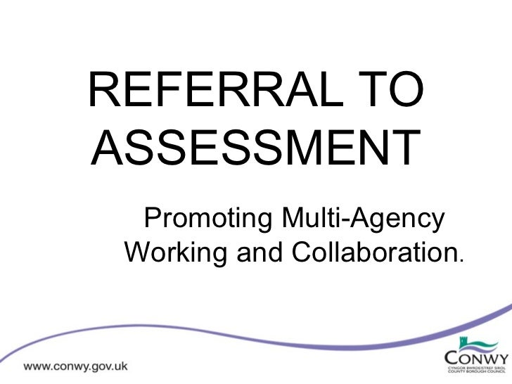 REFERRAL TOASSESSMENT  Promoting Multi-Agency Working and Collaboration.