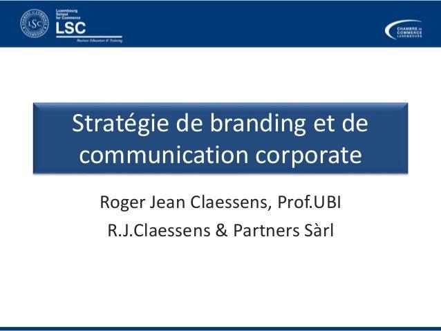 Stratégie de branding et de  communication corporate  Roger Jean Claessens, Prof.UBI  R.J.Claessens & Partners Sàrl