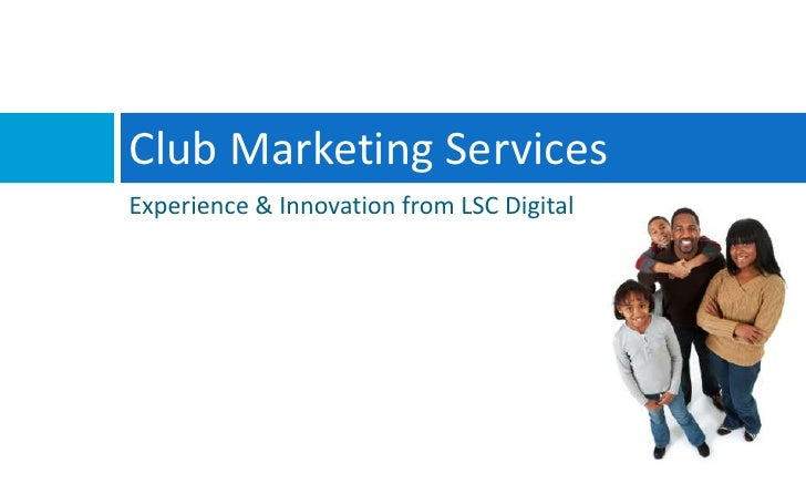 Club Marketing Services<br />Experience & Innovation from LSC Digital<br />