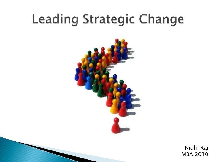 Leading Strategic Change<br />Nidhi Raj<br />MBA 2010<br />