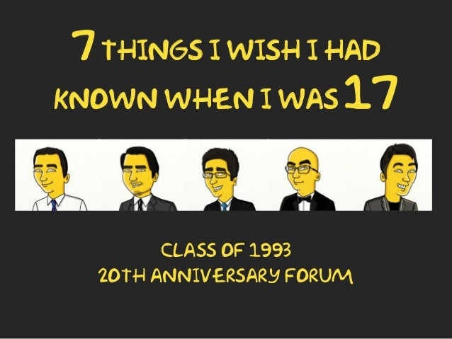 7 things I wish I had known when I was 17 Class of 1993 2oth anniversary forum