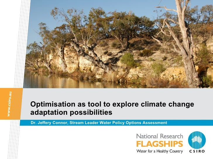 Optimisation as tool to explore climate change adaptation possibilities Dr. Jeffery Connor, Stream Leader Water Policy Opt...