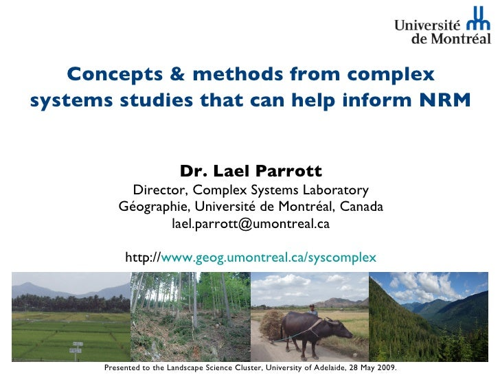 Concepts & methods from complex systems studies that can help inform NRM   <ul><ul><li>Dr. Lael Parrott Director, Complex ...